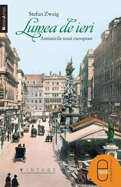 Stefan Zweig – Lumea de ieri. Amintirile unui european