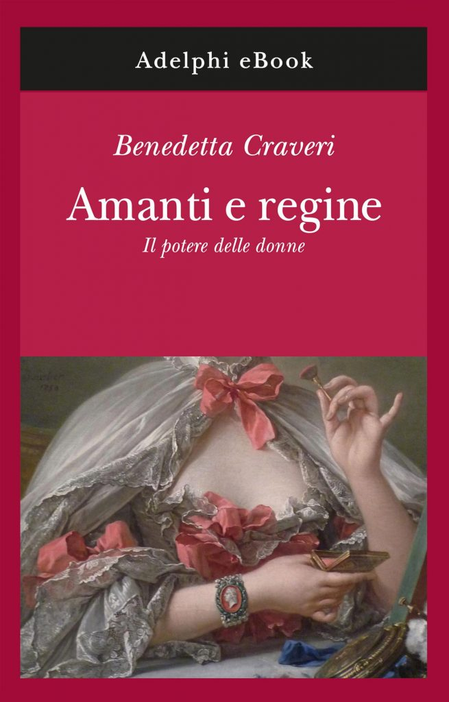 Benedetta Craveri - Mistresses and Queens